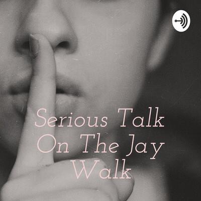 Serious Talk On The Jay Walk