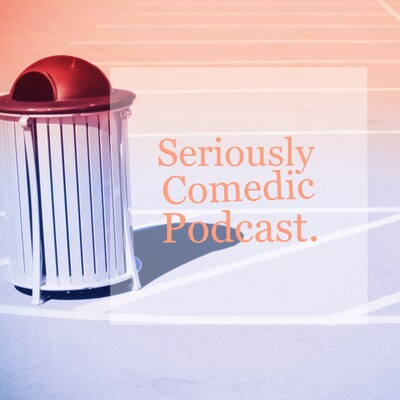 Seriously Comedic Podcast