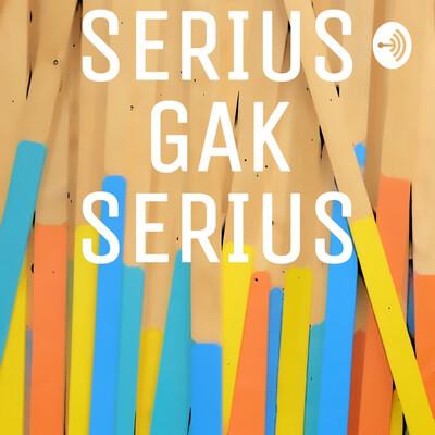 SERIUS GAK SERIUS