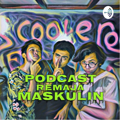 Podcast Remaja Maskulin