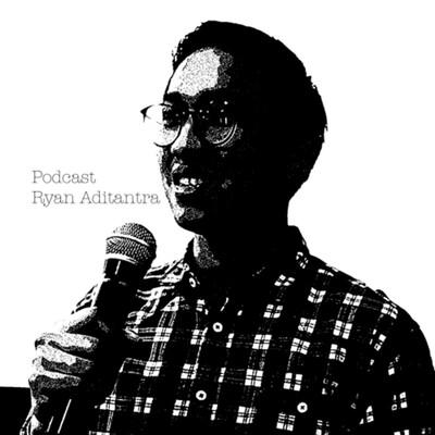 Podcast Ryan Aditantra