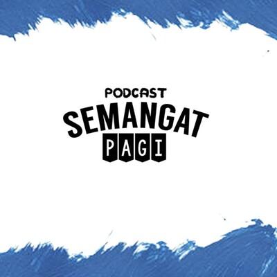 Podcast Semangat Pagi