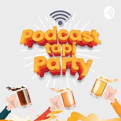 Podcast tapi party