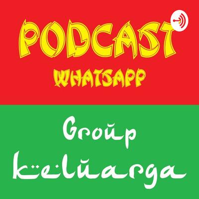 Podcast WhatsApp Group Keluarga