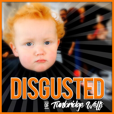 Podcast – Disgusted of Tunbridge Wells