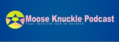 Podcast – Moose Knuckle Podcast