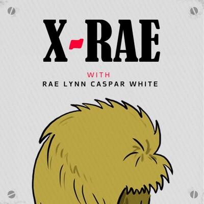 X-Rae: With Rae Lynn Caspar White