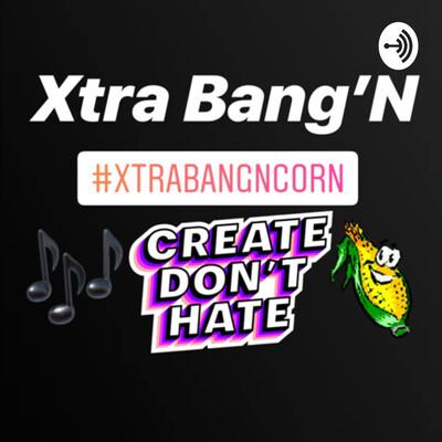 XTRA BANG'N