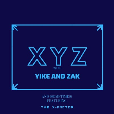 XYZ with Yike and Zak