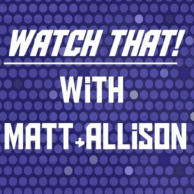 Watch That! W/ Matt and Allison