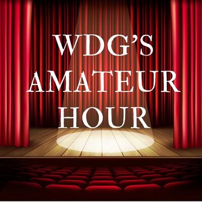 WDG Amateur Hour