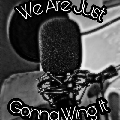 We Are Just Gonna Wing It