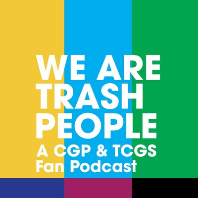 We Are Trash People: A CGP & TCGS Fan Podcast