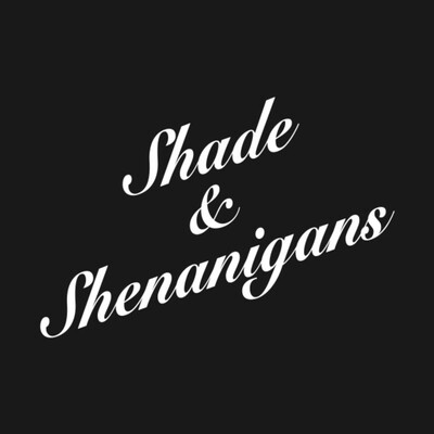 Shade & Shenanigans