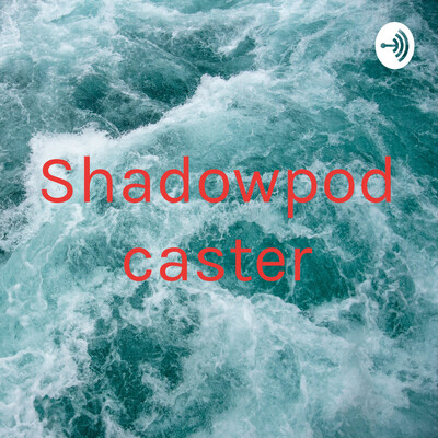 Shadowpodcaster