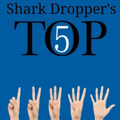 Shark Dropper's Top 5