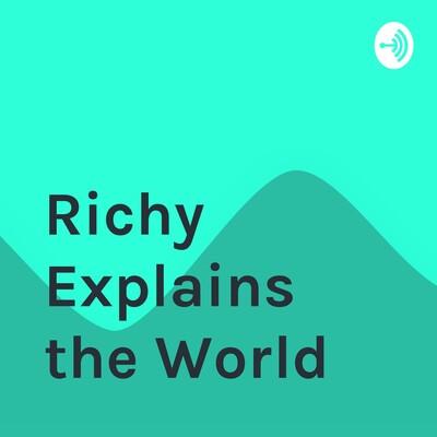 Richy Explains the World