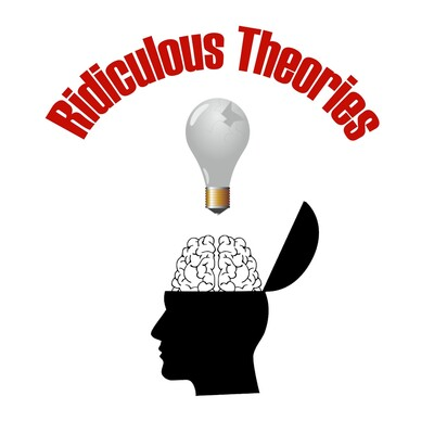 Ridiculous Theories