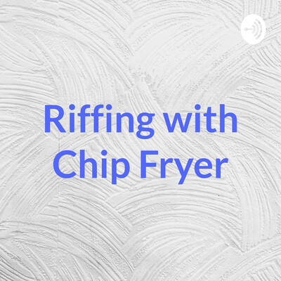 Riffing with Chip Fryer