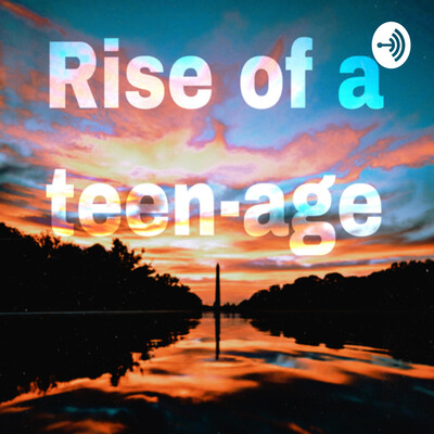 Rise of a teenage
