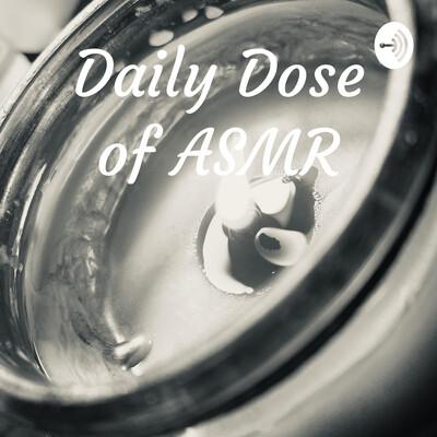 Daily Dose of ASMR