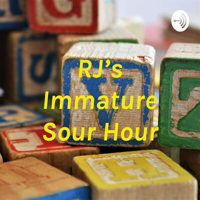RJ's Immature Sour Hour