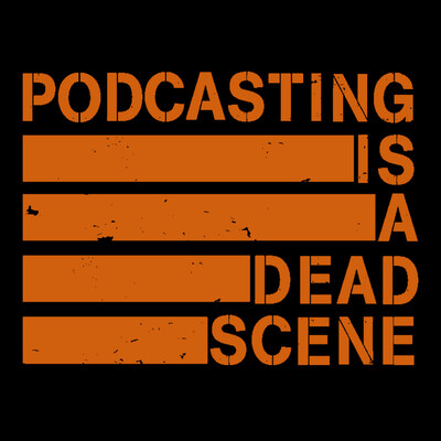 Podcasting Is A Dead Scene