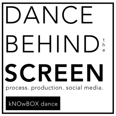 DANCE BEHIND THE SCREEN; process, production, social media