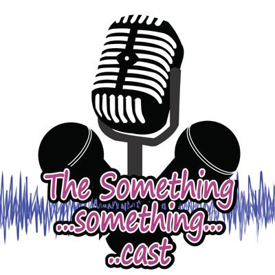 Podcasts – The SomethingSomethingCast