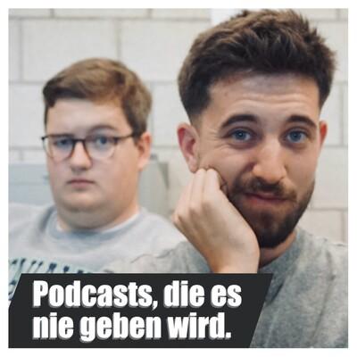 Podcasts, die es nie geben wird.