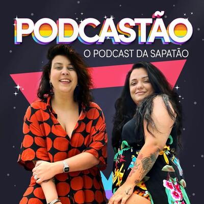 PODCASTÃO - O podcast das sapatão -