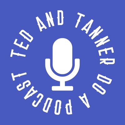 Ted and Tanner Do a Podcast