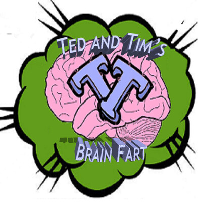 Ted and Tims Brain Fart