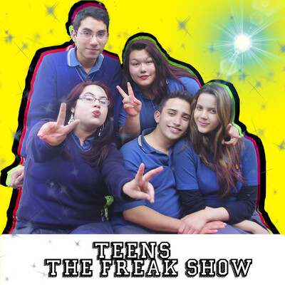 TEENS: The Freak Show