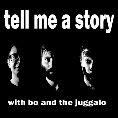 Tell Me A Story: With Bo and the Juggalo