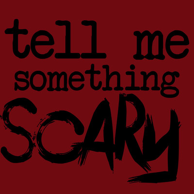 Tell Me Something Scary