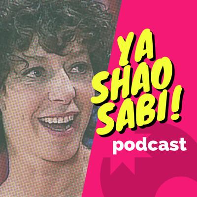 YA SHAO SABI!