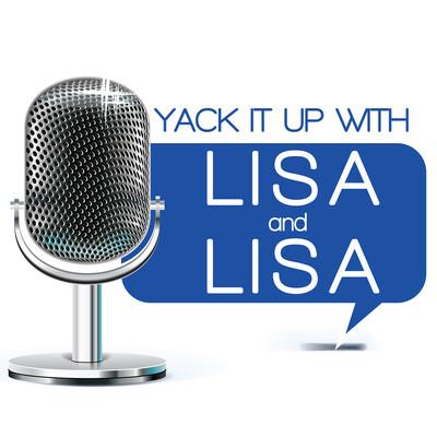 Yack It Up With Lisa and Lisa