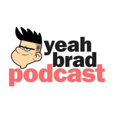 Yeah Brad Podcast