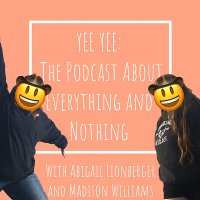 Yee Yee: The Podcast About Everything and Nothing