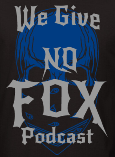 We Give NO Fox Podcast