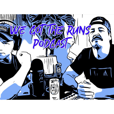 We Got The Runs Podcast