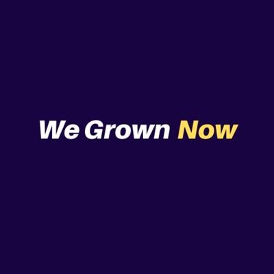 We Grown Now