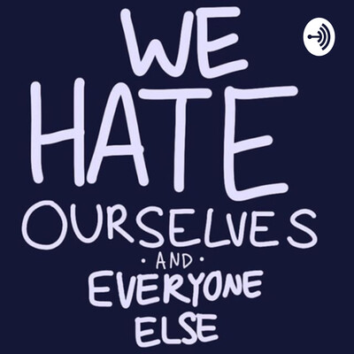 We Hate Ourselves And Everybody Else