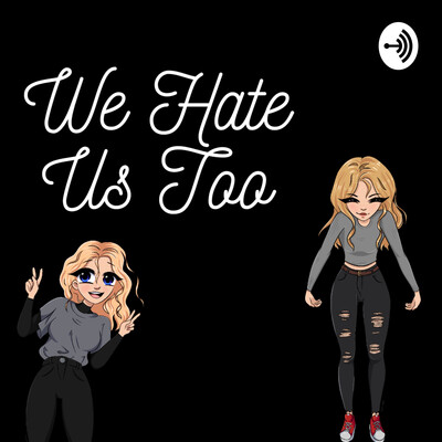 We Hate Us Too