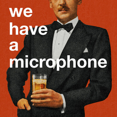 We Have A Microphone