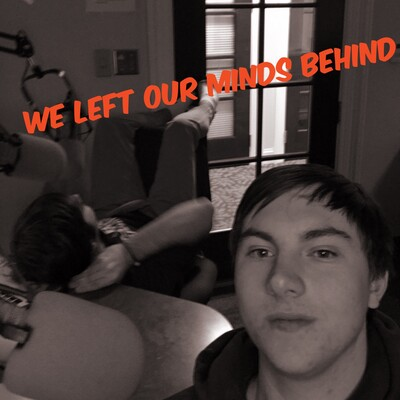 We Left Our Minds Behind