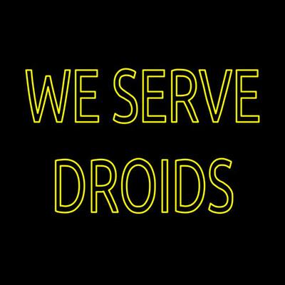 We Serve Droids