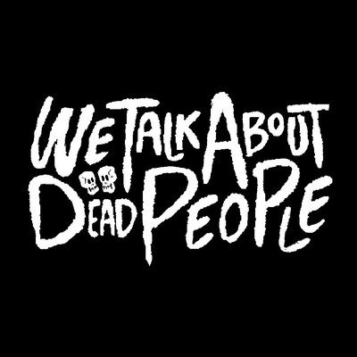 We Talk About Dead People