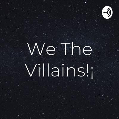We The Villains!¡